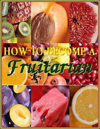 How to become a Fruitarian